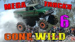 Mega Trucks Gone Wild 6